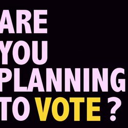 """The words """"Are you planning to vote?"""" appear in pink and yellow"""