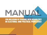 Manual for Inclusion of Persons with Disabilities in Electoral and Political Processes