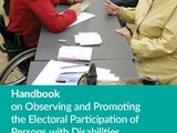 Handbook on Observing and Promoting the Electoral Participation of Persons with Disabilities